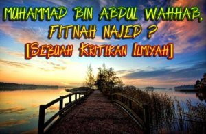 MUHAMMAD BIN ABDUL WAHHAB, FITNAH NAJED ? ( SEBUAH KRITIKAN ILMIYAH )